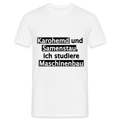 Student--Maschinenbau--T-Shirt--Spruch--white - Männer T-Shirt