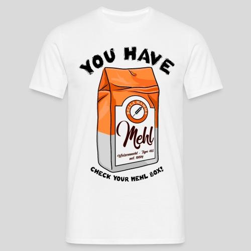 You have Mehl - Männer T-Shirt