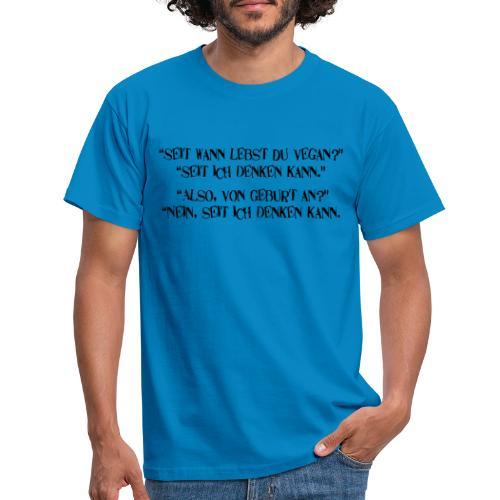 seit wann lebst du vegan - Männer T-Shirt