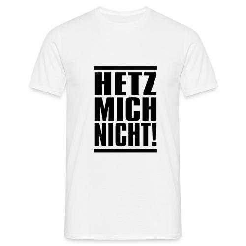 Hetz mich nicht - Männer T-Shirt