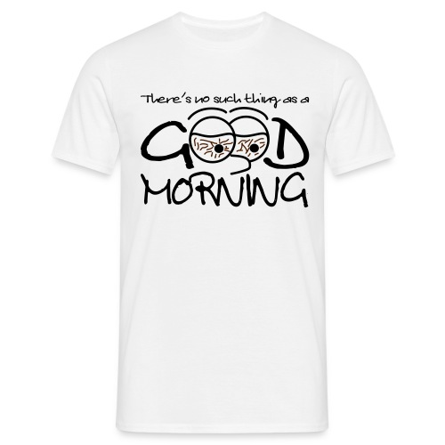 goodmorning - Men's T-Shirt
