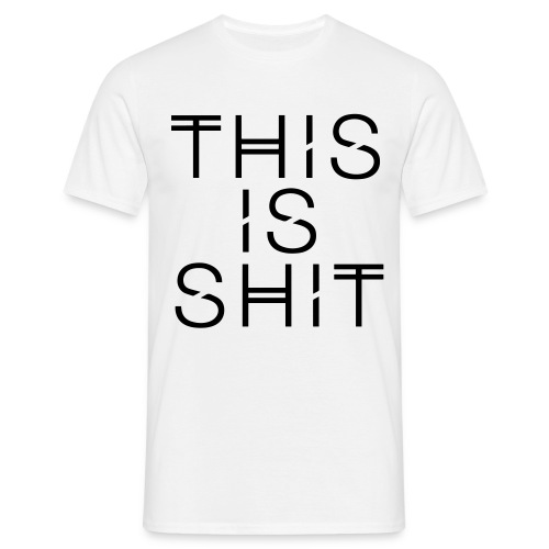 this is shit - Männer T-Shirt