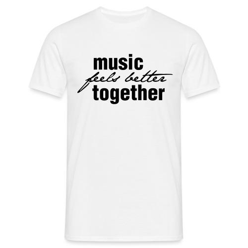 Music feels better together - Männer T-Shirt