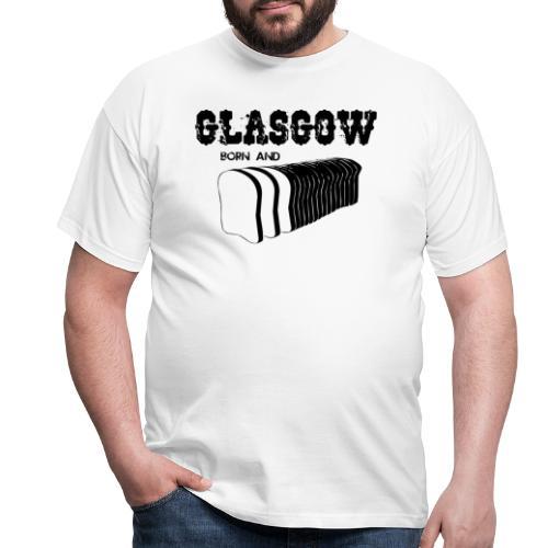 Glasgow Born and Bread - Men's T-Shirt