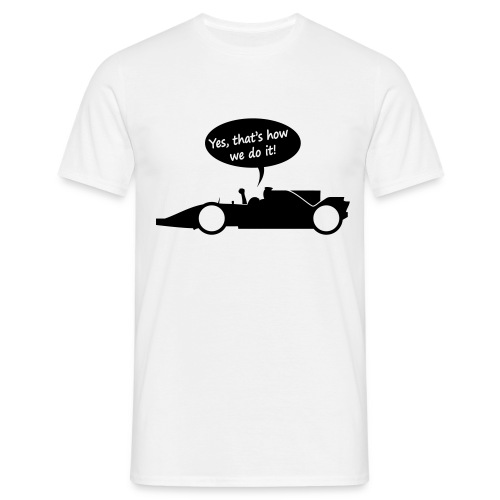 Yes that's how we do it! - Mannen T-shirt