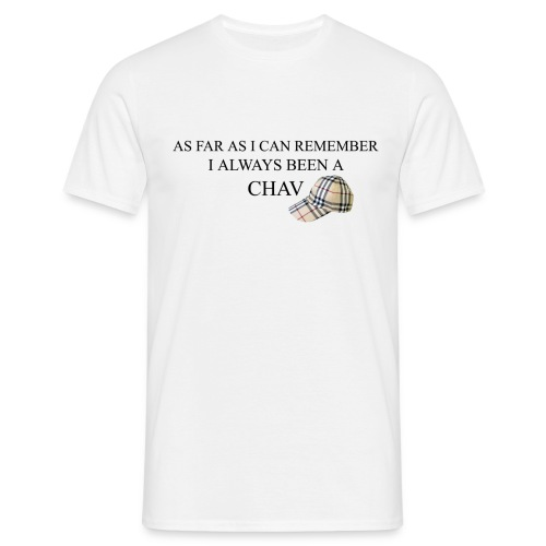 As far as i can remember i always been a chav - Men's T-Shirt