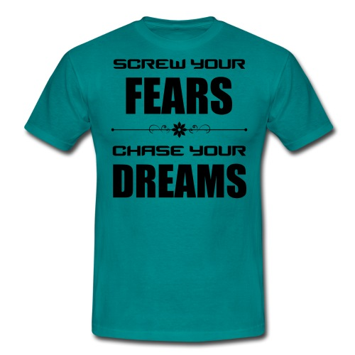 Screw your Fears - Chase your Dreams - Männer T-Shirt