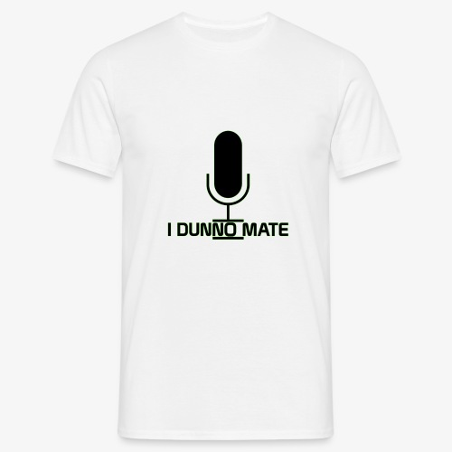 I Dunno Mate Logo - Men's T-Shirt