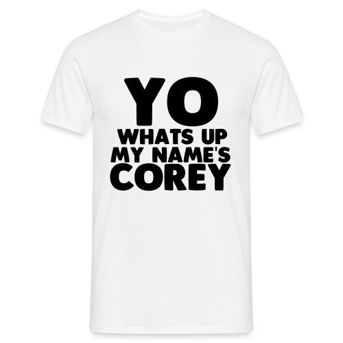 Yo Corey Shirt - Men's T-Shirt