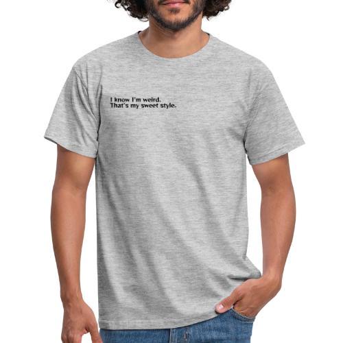 Being weird is my sweet style - Men's T-Shirt