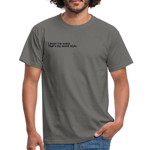 Being weird is my sweet style - Men's T-Shirt