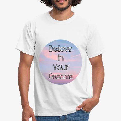 Believe in Your Dreams - Maglietta da uomo