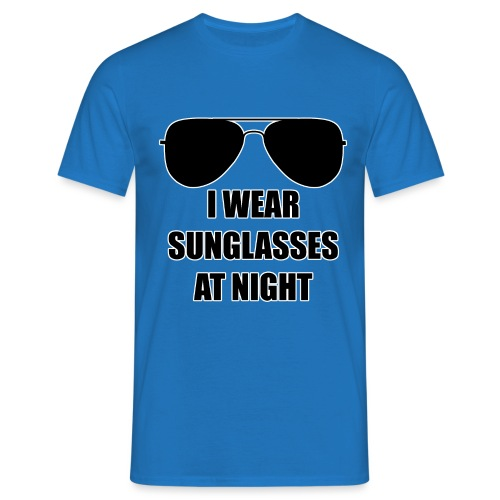 I Wear Sunglasses At Night - Männer T-Shirt