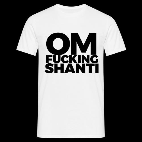 Om Fucking Shanti - Männer T-Shirt