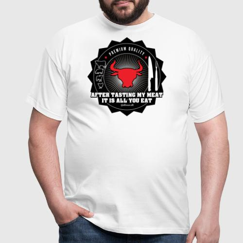 After tasting my meat, it is all you eat - Herre-T-shirt