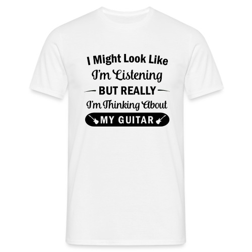 I Might Look Like I'm Listening - Guitar - Men's T-Shirt