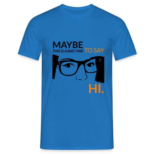 Maybe is a bad time to say hi - Men's T-Shirt