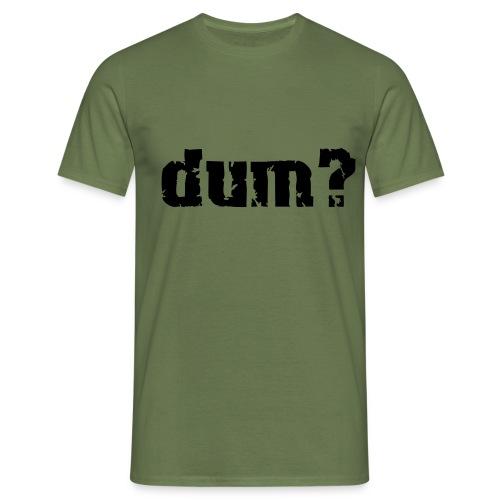 dum white - Männer T-Shirt