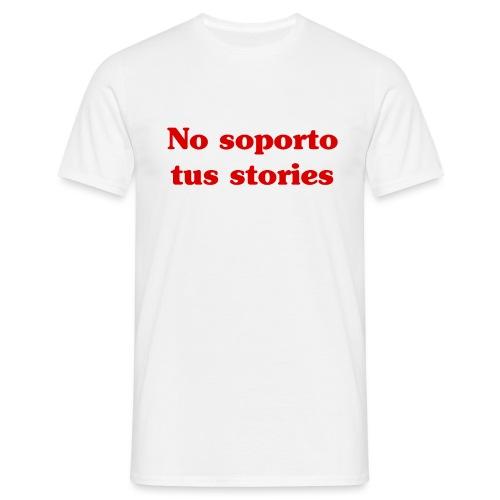 No soporto tus stories - Camiseta hombre