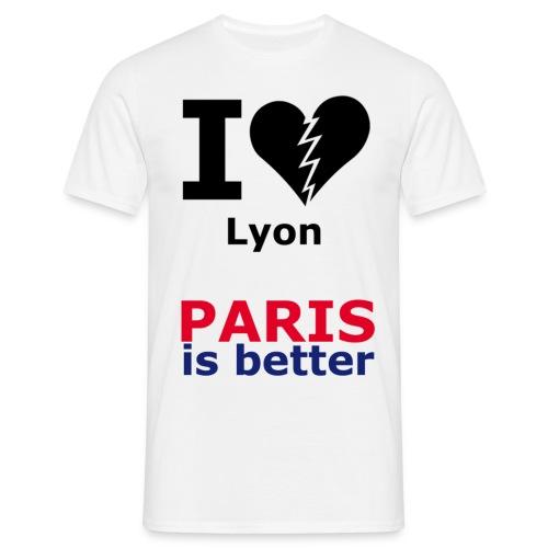i hate Lyon Paris is better - T-shirt Homme