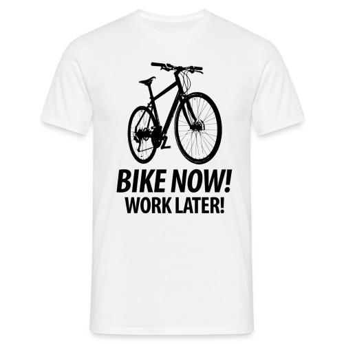 Bike now! Work later! Fahrrad Sattel Kette Radtour - Men's T-Shirt