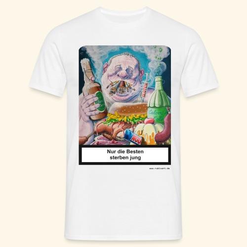 Nur die Besten sterben jung. Essen Trinken Rauchen - Männer T-Shirt