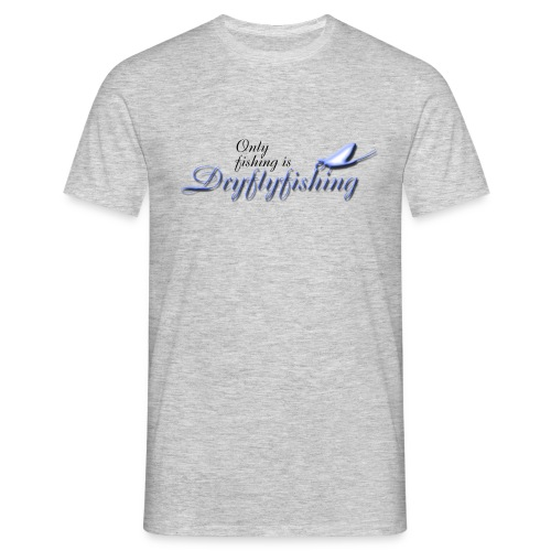 only_fishing_is_dryflyfishing - Miesten t-paita
