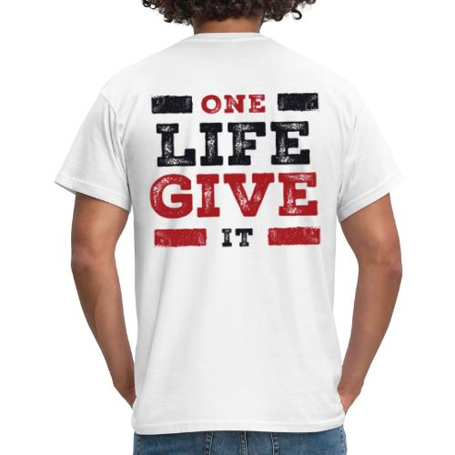 One Life Give It (bold) - Men's T-Shirt