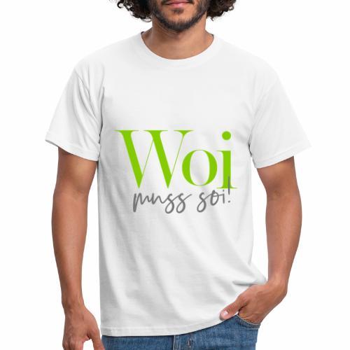 Woi muss soi! - Männer T-Shirt