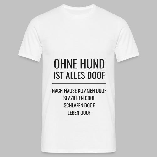 OHNE HUND IST ALLES DOOF - Black Edition - Männer T-Shirt