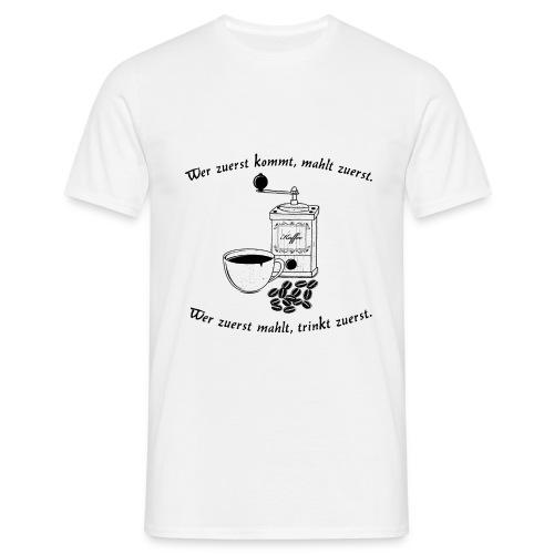 Wer zuerst kommt... Wer zuerst mahlt... - Männer T-Shirt
