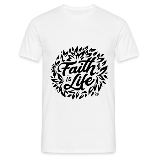 Faith is Life - Männer T-Shirt