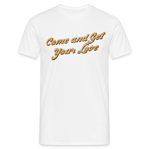 Come and Get Your Love Ye - Men's T-Shirt