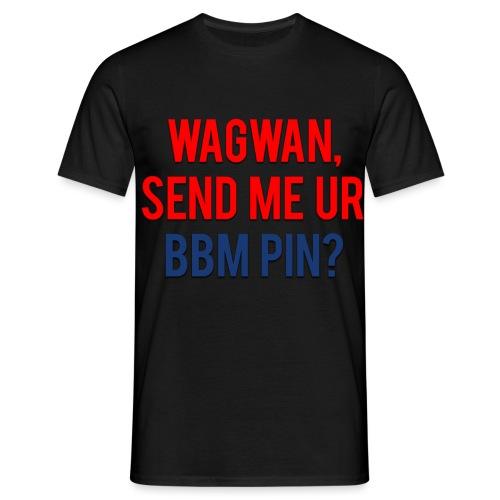 Wagwan Send BBM Clean - Men's T-Shirt
