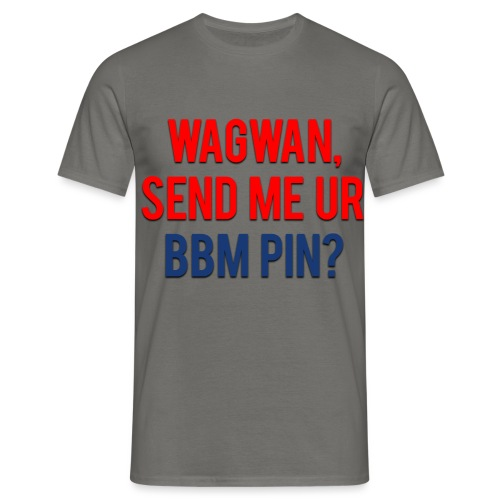 Wagwan Send BBM Clean - Men's T-Shirt