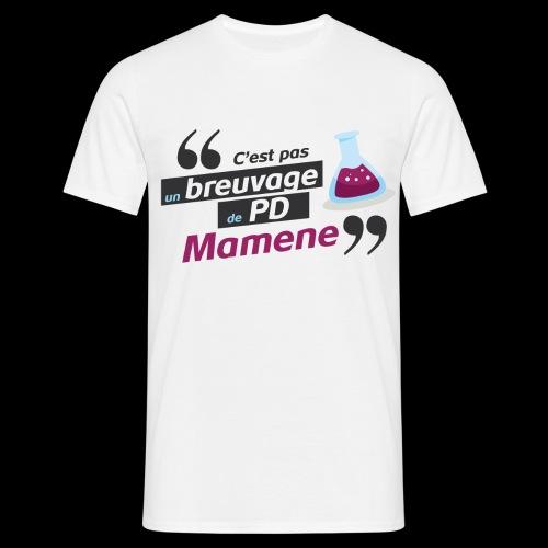 Ce genre de breuvage de PD, Mamene ! - T-shirt Homme