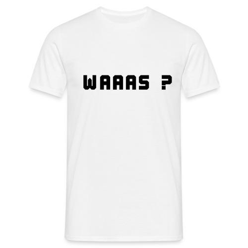Was? - Männer T-Shirt