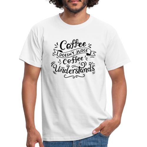 coffee doesnt judge Design - Männer T-Shirt