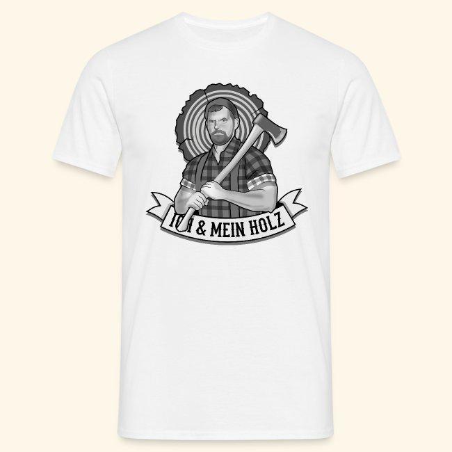 Ich und mein Holz T-Shirt für Holzfäller
