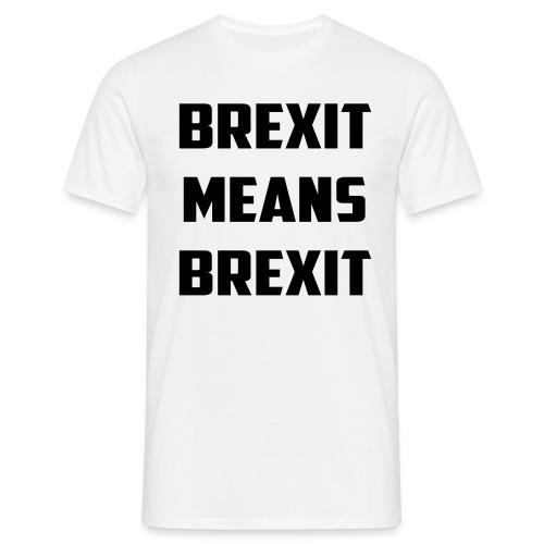 Brexit Means Brexit - Men's T-Shirt