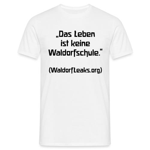 Das Leben ist keine Waldorfschule WaldorfLeaks org - Männer T-Shirt