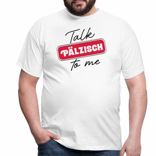 Talk Pälzisch to me - Männer T-Shirt