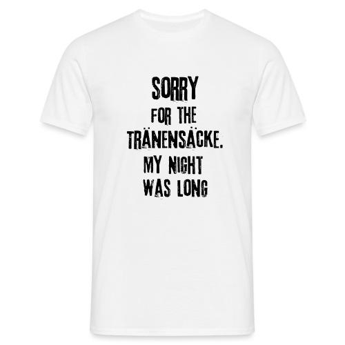 Die Nacht war lang - Männer T-Shirt