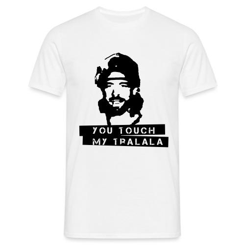 you touch my tralala - Männer T-Shirt