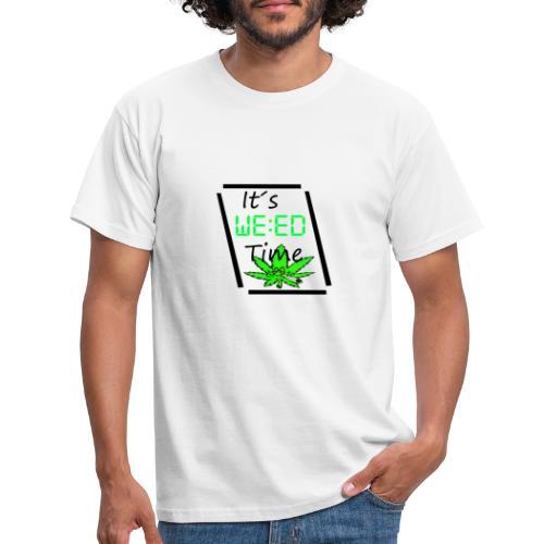 It´s weed time / Es ist Weed Zeit - Männer T-Shirt