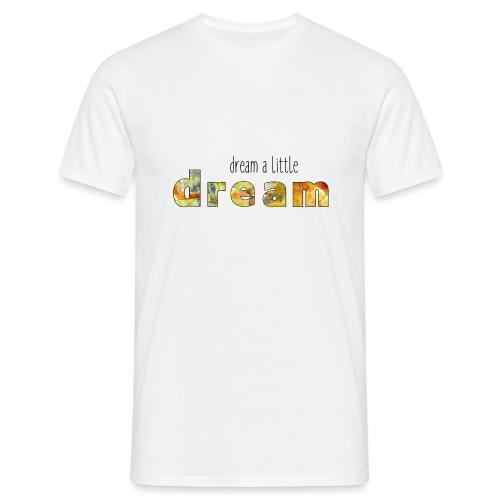 Dream a little dream - Men's T-Shirt