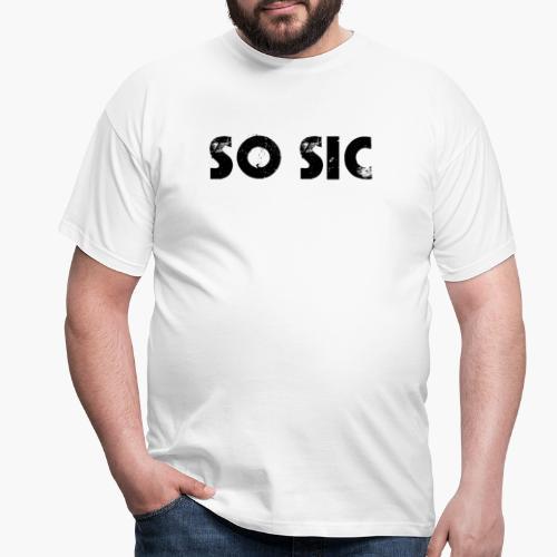 So Sic - Männer T-Shirt