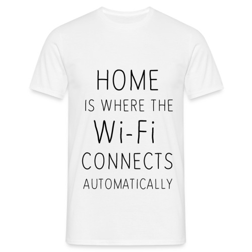Home is where the wi-fi c - Men's T-Shirt