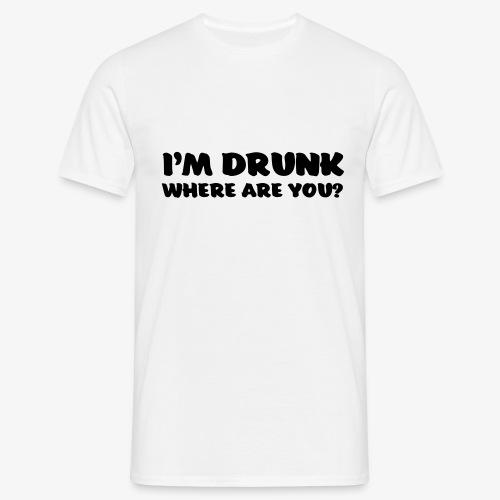 im drunk where are you - Miesten t-paita
