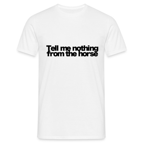 tell me nothing from the horse black 2020 - Männer T-Shirt